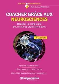 Marie-hélène Martorell - Coacher grâce aux neurosciences - Décoder la complexité des relations professionnelles.