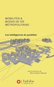 Marie-Hélène Massot - Mobilités et modes de vie métropolitains - Les intelligences du quotidien.