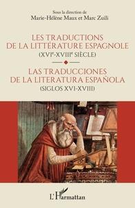 Marie-Hélène Maux et Marc Zuili - Les traductions de la littérature espagnole (XVIe-XVIIe siècle).