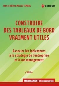 Marie-Hélène Millie-Timbal - Construire des tableaux de bord vraiment utiles - Associer les indicateurs à la stratégie de l'entreprise et à son management.