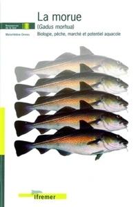 Marie-Hélène Omnes - La morue (Gadus morhua) : biologie, pêche, marché et potentiel aquacole.