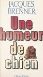 Marie-Hélène Orban et Jacques Brenner - Une humeur de chien.