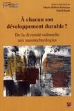 Marie-Hélène Parizeau et Soheil Kash - A chacun son développement durable ? - De la diversité culturelle aux nanotechnologies.