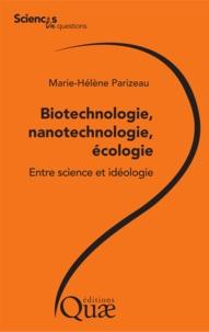 Marie-Hélène Parizeau - Biotechnologie, nanotechnologie, écologie : entre science et idéologie.