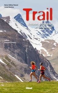 Marie-Hélène Paturel et Lionel Montico - Trail - Débuter, s'entraîner et progresser.