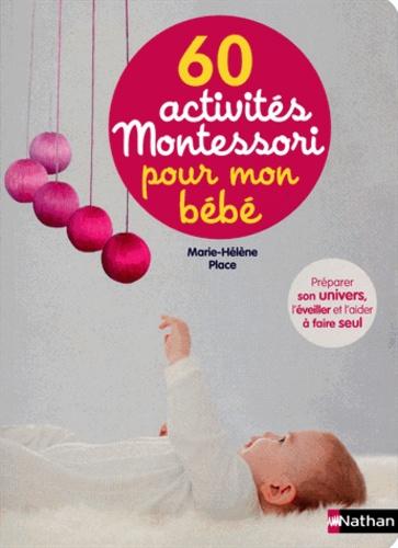 60 Activites Montessori Pour Mon Bebe Preparer Son Univers L Eveiller Et L Aider A Faire Seul
