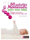 Marie-Hélène Place - 60 activités Montessori pour mon bébé - Préparer son univers, l'éveiller et l'aider à faire seul.