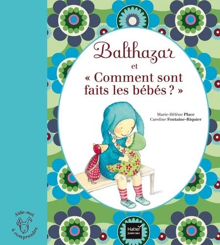 """Marie-Hélène Place et Caroline Fontaine-Riquier - Balthazar et """"Comment sont faits les bébés ?""""."""