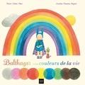 Marie-Hélène Place et Caroline Fontaine-Riquier - Balthazar et les Couleurs de la vie et des rêves aussi.