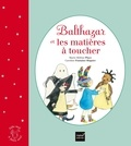 Marie-Hélène Place et Caroline Fontaine-Riquier - Balthazar et les matières à toucher.