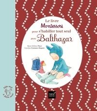Marie-Hélène Place et Caroline Fontaine-Riquier - Le livre Montessori pour s'habiller tout seul avec Balthazar.