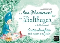 Marie-Hélène Place et Caroline Fontaine-Riquier - Le loto Montessori de Balthazar et de Pépin aussi - 48 cartes classifiées de la maison et du jardin.