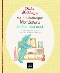 Marie-Hélène Place et Caroline Fontaine-Riquier - Ma bibliothèque Montessori - Tome 2, Je fais tout seul. Marche tout seul ; Tout propre ; A table.