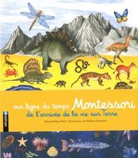 Marie-Hélène Place et Marlène Normand - Ma ligne du temps Montessori - De l'arrivée de la vie sur Terre.