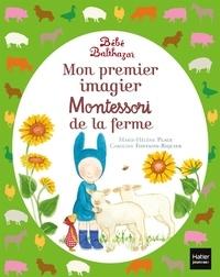 Marie-Hélène Place et Caroline Fontaine-Riquier - Mon premier imagier Montessori de la ferme bébé Balthazar.