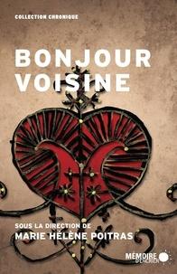 Marie Hélène Poitras et  Mémoire d'encrier - Bonjour voisine.