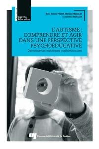 Marie-Hélène Poulin et Myriam Rousseau - L'autisme : comprendre et agir dans une perspective psychoéducative - Connaissances et pratiques psychoéducatives.