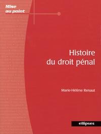 Marie-Hélène Renaut - Histoire du droit pénal - Du Xe siècle au XXIe siècle.
