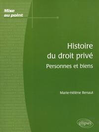 Marie-Hélène Renaut - Histoire du droit privé - Personnes et biens.
