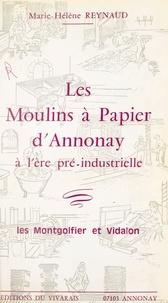 Marie-Hélène Reynaud et Jean-Pierre Gutton - Les moulins à papier d'Annonay à l'ère pré-industrielle - Les Montgolfier et Vidalon.