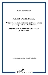 Marie-Hélène Rigaud - Jeunes d'origine Lao - Une double transmission culturelle, une recomposition identitaire - Exemple de la communauté lao de Montpellier.