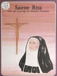 Marie-Hélène Sigaut et Marie-Claude Thiaudiere - Sainte Rita - Celle qui a partagé les détresses humaines.