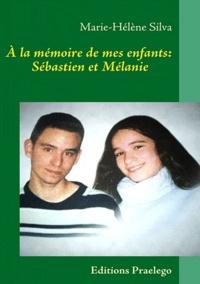 Marie-Hélène Silva - A la mémoire de mes enfants : Sébastien et Mélanie.