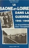 Marie-Hélène Velu et André Jeannet - La Saône-et-Loire dans la guerre (1940-1945) - La vie quotidienne sous l'occupation.