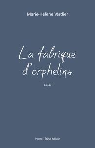 Marie-Hélène Verdier - La fabrique d'orphelins.