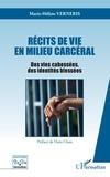 Marie-Hélène Verneris - Récits de vie en milieu carcéral - Des vies cabossées des identités blessées.
