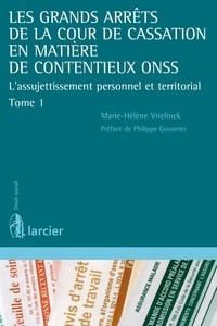 Marie-Hélène Vrielinck - Les grands arrêts de la Cour de cassation en matière de contentieux ONSS - L'assujetissement personnel et territorial Tome 1.