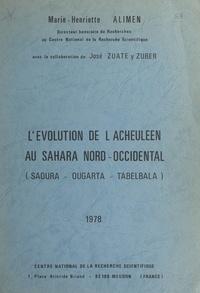 Marie-Henriette Alimen et Y. Bonnet - L'évolution de l'Acheuléen au Sahara Nord-Occidental - Saoura, Ougarta, Tabelbala.