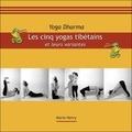 Marie Henry - Les cinq yogas tibétains et leurs variantes.