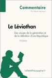 Marie Heymans et  LePetitPhilosophe.fr - Le Léviathan de Hobbes - Des causes de la génération et de la définition d'une République (Commentaire) - Comprendre la philosophie avec lePetitPhilosophe.fr.