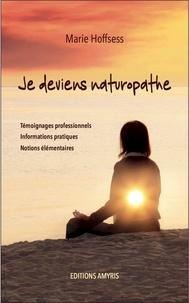 Marie Hoffsess - Je deviens naturopathe - Témoignages professionnels, Informations pratiques, Notions élémentaires.