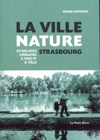 Marie Hoffsess - La ville nature, Strasbourg - 30 balades urbaines à pied et à vélo.