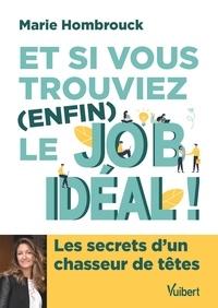 Marie Hombrouck - Et si vous trouviez (enfin) le job idéal ! - Les secrets d'un chasseur de tête.