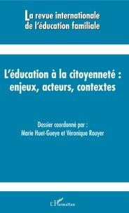 Marie Huet-Gueye et Véronique Rouyer - La revue internationale de l'éducation familiale N° 41, 2017 : L'éducation à la citoyenneté : enjeux, acteurs, contextes.