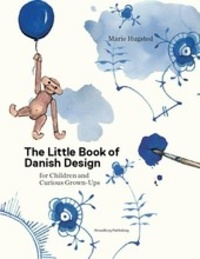 Marie Hugstead - The Little Book of Danish Design for Children and Curious Grown-ups.