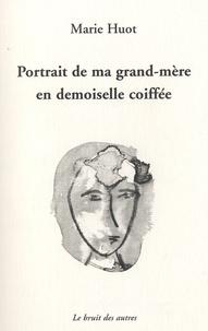 Marie Huot - Portrait de ma grand-mère en demoiselle coiffée.