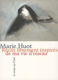 Marie Huot - Récits librement inspirés de ma vie d'oiseau.