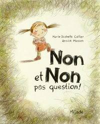 Marie-Isabelle Callier et Annick Masson - Non et non pas question !.