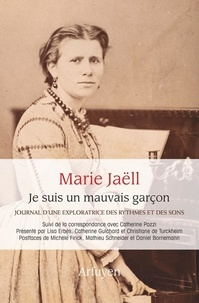 Marie Jaëll - Je suis un mauvais garçon - Journal d'une exploratrice des rythmes et des sons suivi de correspondances avec Catherine Pozzi.
