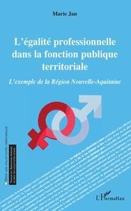 Marie Jan - L'égalité professionnelle dans la fonction publique territoriale - L'exemple de la Région Nouvelle-Aquitaine.