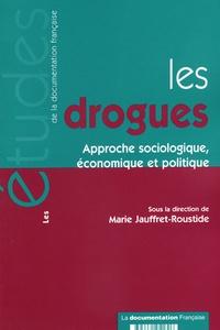 Marie Jauffret-Roustide - Les drogues - Approche sociologique, économique et politique.