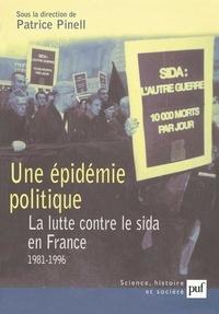 Marie Jauffret et Patrice Pinell - Une  epidémie politique - La lutte contre le sida en France (1981-1996).