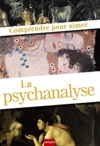 Marie-Jean Sauret et Christiane Alberti - Comprendre pour aimer La psychanalyse.