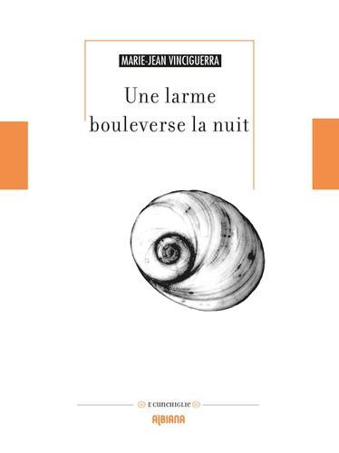 Marie-Jean Vinciguerra - Une larme bouleverse la nuit.
