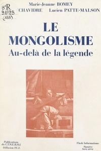 Marie-Jeanne Bomey et Pierre Echavidre - Le mongolisme - Au-delà de la légende.