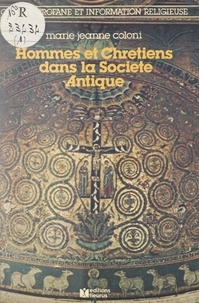 Marie-Jeanne Coloni et Madeleine Diener - Hommes et Chrétiens dans la société antique.